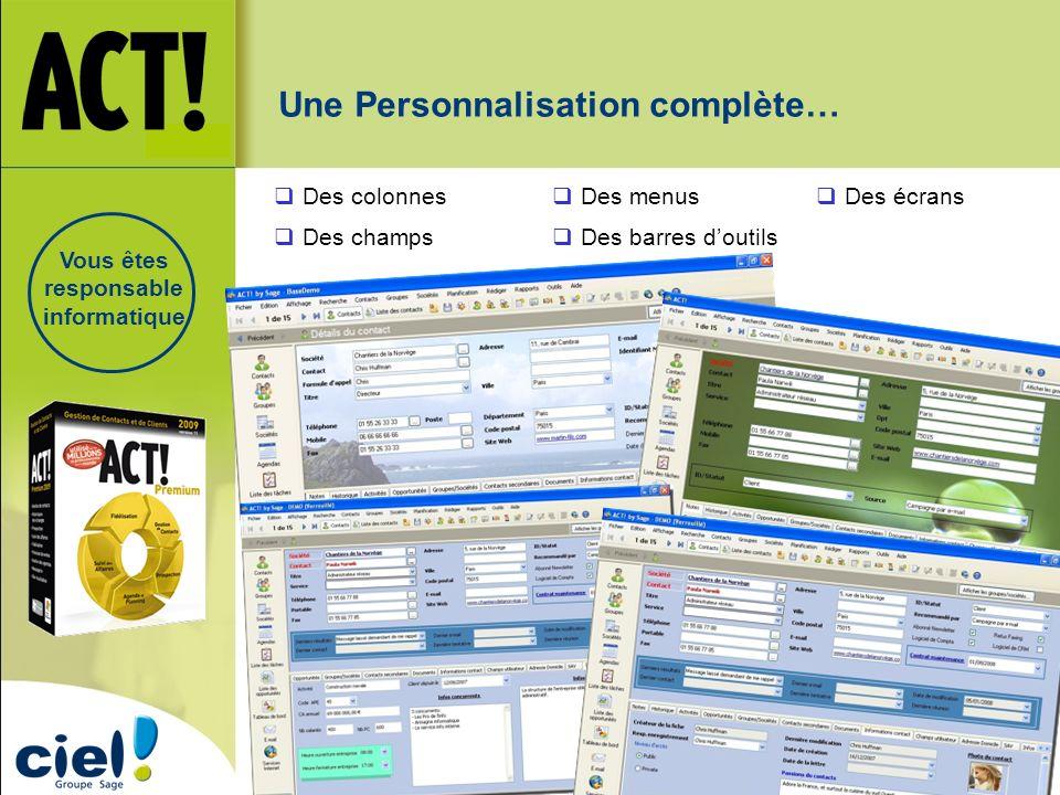 Une Personnalisation complète… Des menus Des barres doutils Des champs Des colonnes Des écrans Vous êtes responsable informatique