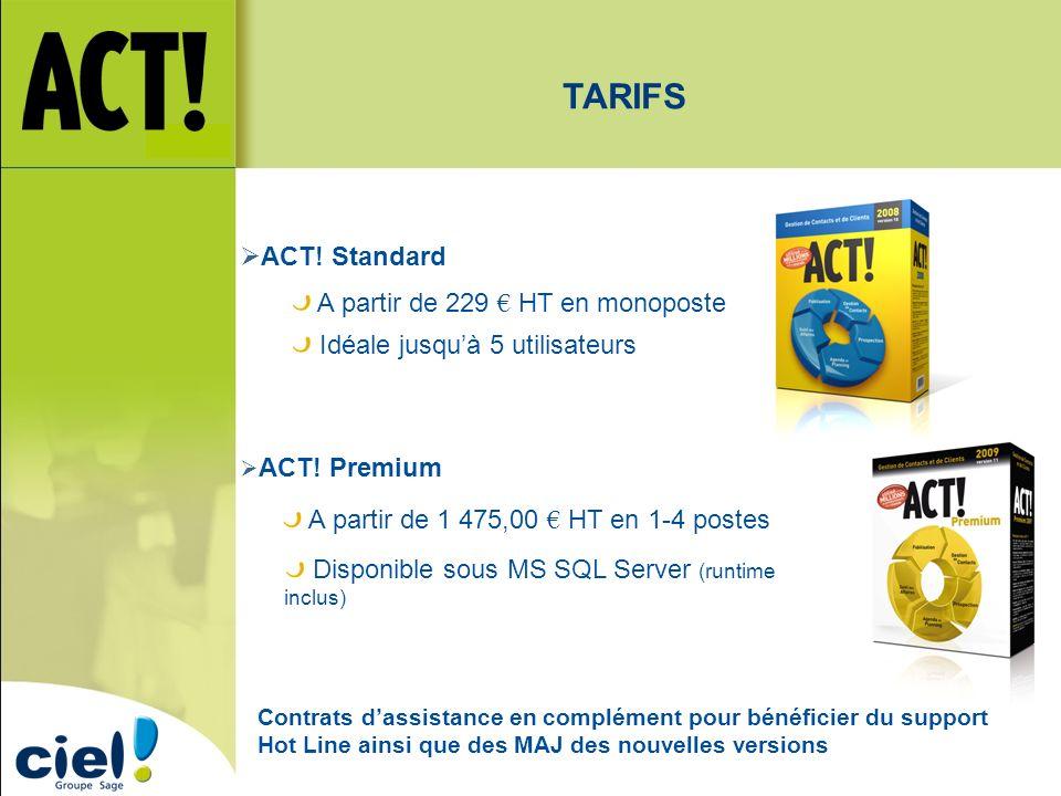 ACT! Standard ACT! Premium A partir de 229 HT en monoposte Idéale jusquà 5 utilisateurs A partir de 1 475,00 HT en 1-4 postes Disponible sous MS SQL S