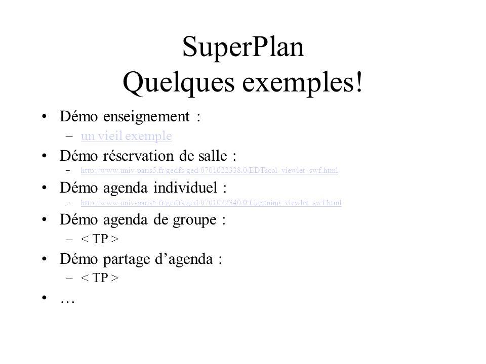 SuperPlan Quelques exemples! Démo enseignement : –un vieil exempleun vieil exemple Démo réservation de salle : –http://www.univ-paris5.fr/gedfs/ged/07