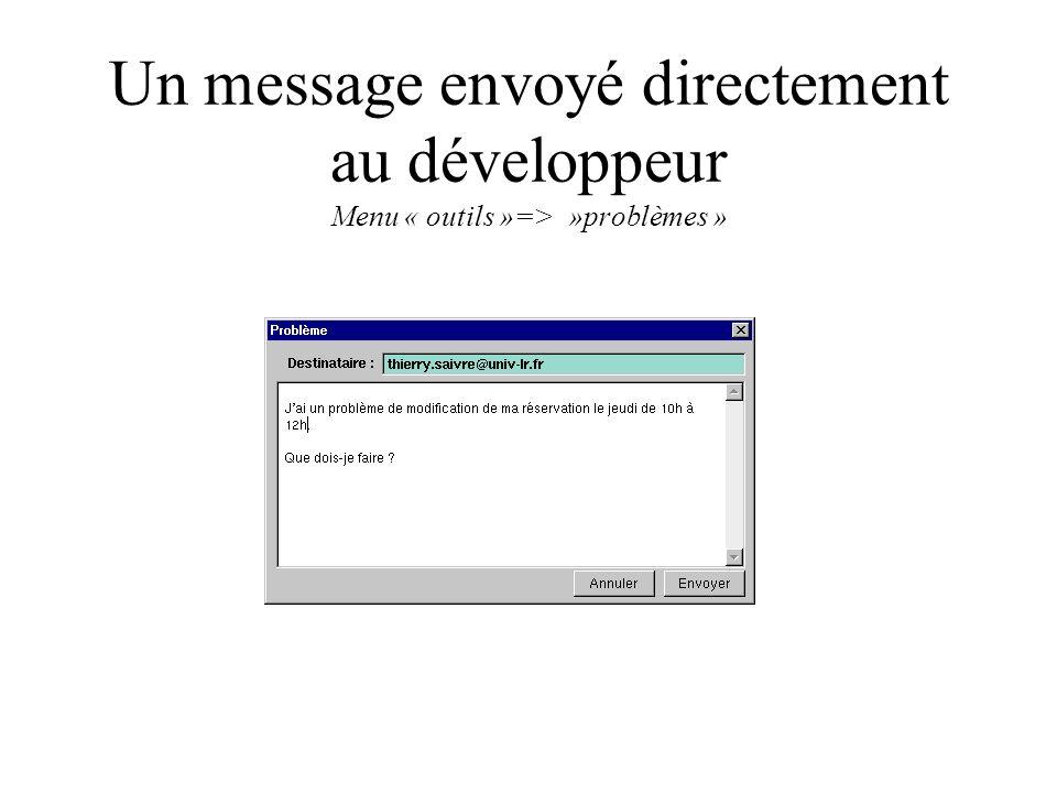 Un message envoyé directement au développeur Menu « outils »=> »problèmes »