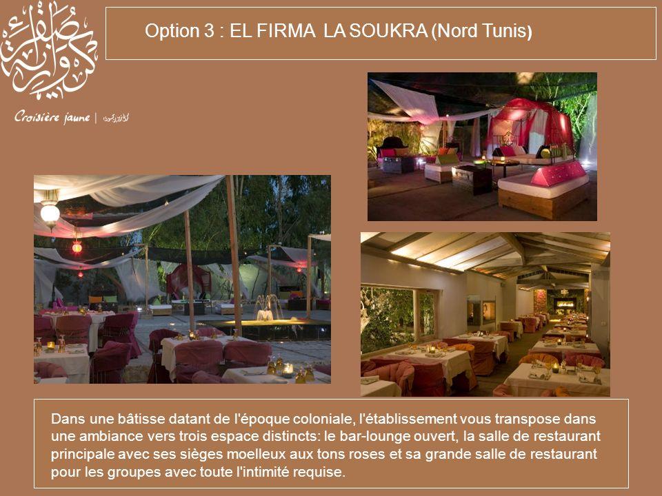 Option 3 : EL FIRMA LA SOUKRA (Nord Tunis ) Dans une bâtisse datant de l'époque coloniale, l'établissement vous transpose dans une ambiance vers trois