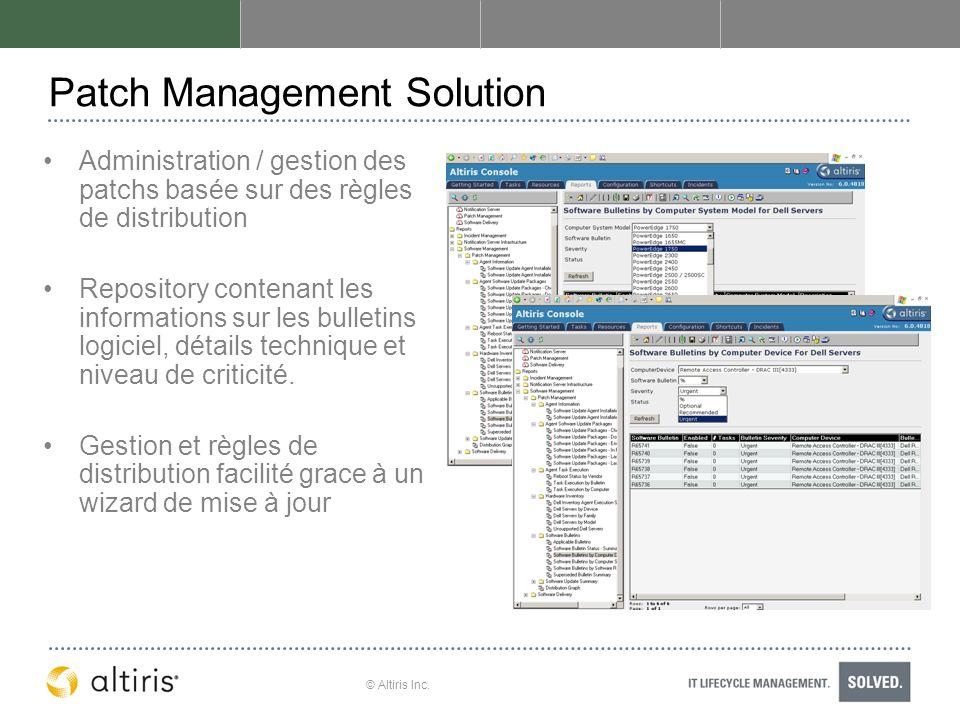 © Altiris Inc. Patch Management Solution Administration / gestion des patchs basée sur des règles de distribution Repository contenant les information