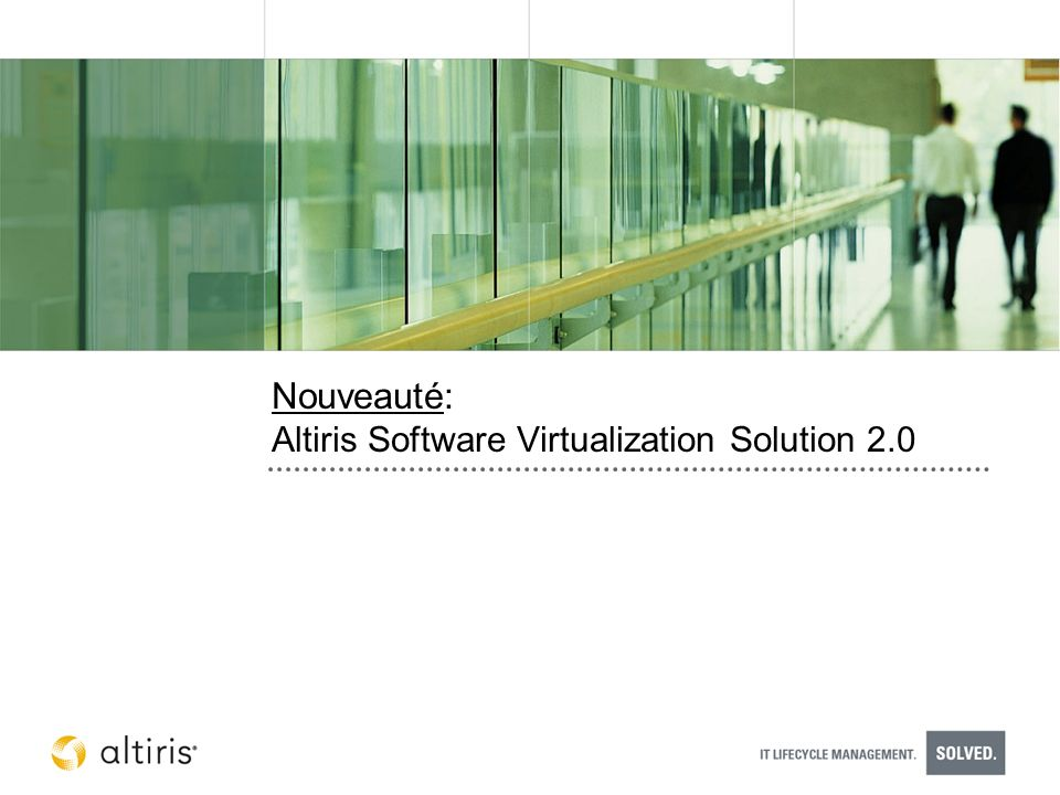Nouveauté: Altiris Software Virtualization Solution 2.0
