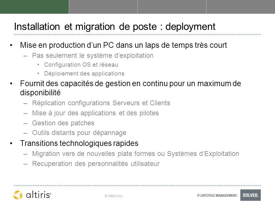 © Altiris Inc. Installation et migration de poste : deployment Mise en production dun PC dans un laps de temps très court –Pas seulement le système de