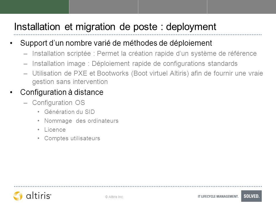 © Altiris Inc. Installation et migration de poste : deployment Support dun nombre varié de méthodes de déploiement –Installation scriptée : Permet la