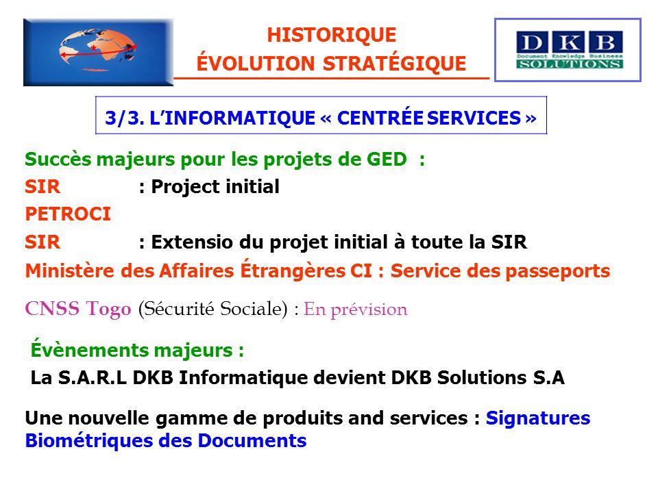 3/3. LINFORMATIQUE « CENTRÉE SERVICES » Succès majeurs pour les projets de GED : SIR : Project initial PETROCI SIR : Extensio du projet initial à tout