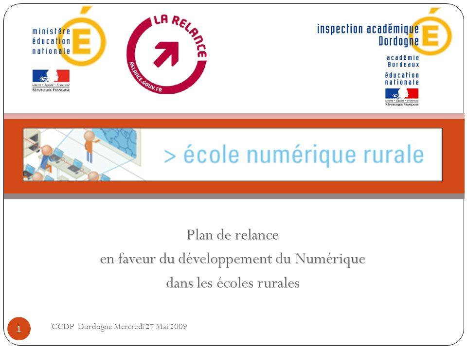 Plan de relance en faveur du développement du Numérique dans les écoles rurales CCDP Dordogne Mercredi 27 Mai 2009 1