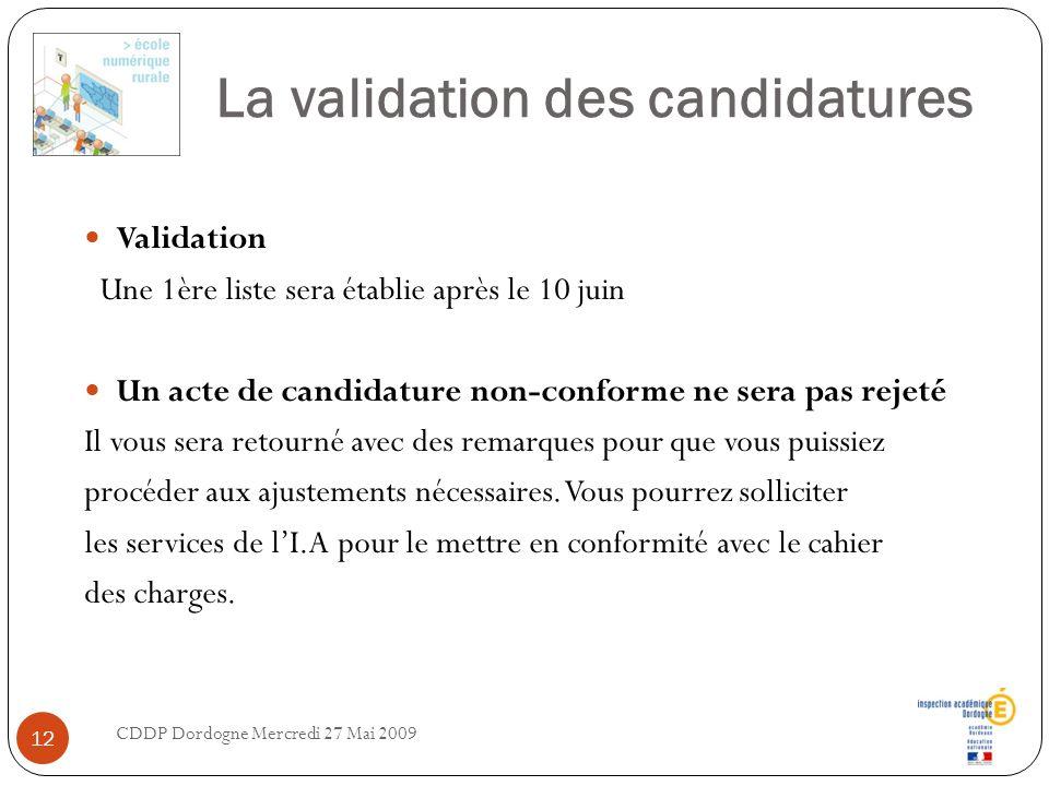 La validation des candidatures Validation Une 1ère liste sera établie après le 10 juin Un acte de candidature non-conforme ne sera pas rejeté Il vous