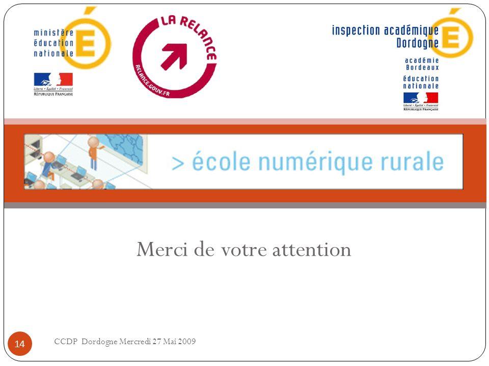 Merci de votre attention CCDP Dordogne Mercredi 27 Mai 2009 14