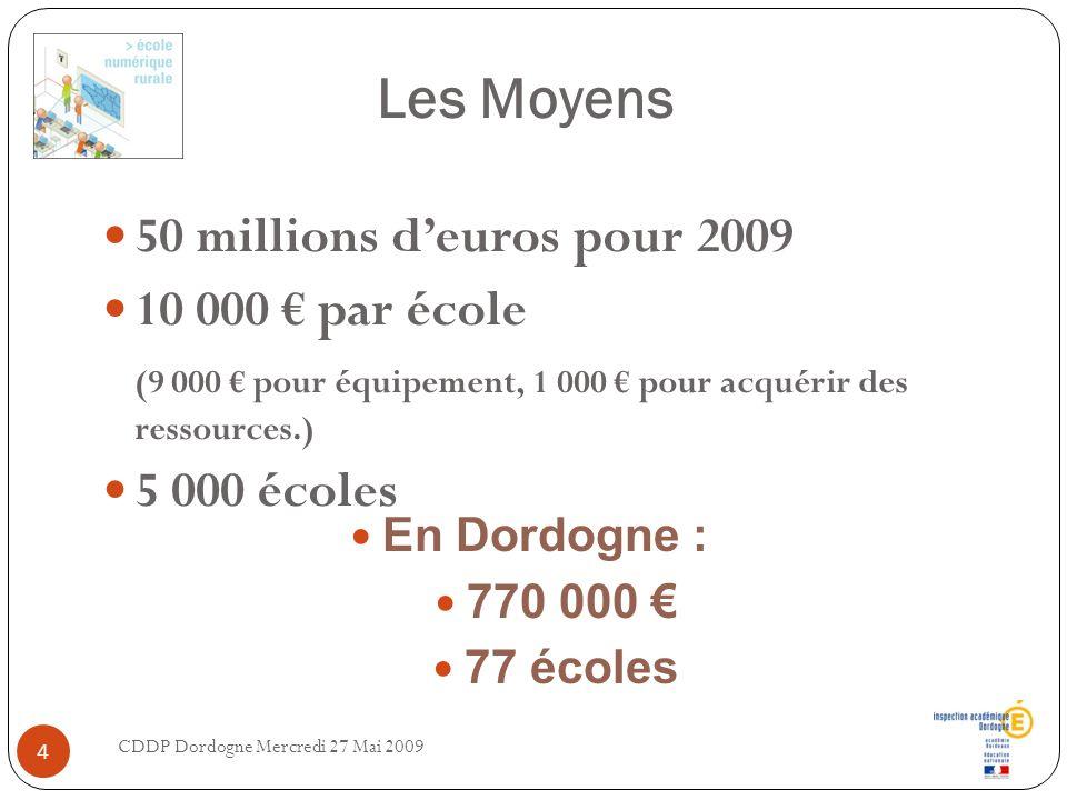 Les Moyens 50 millions deuros pour 2009 10 000 par école (9 000 pour équipement, 1 000 pour acquérir des ressources.) 5 000 écoles CDDP Dordogne Mercr