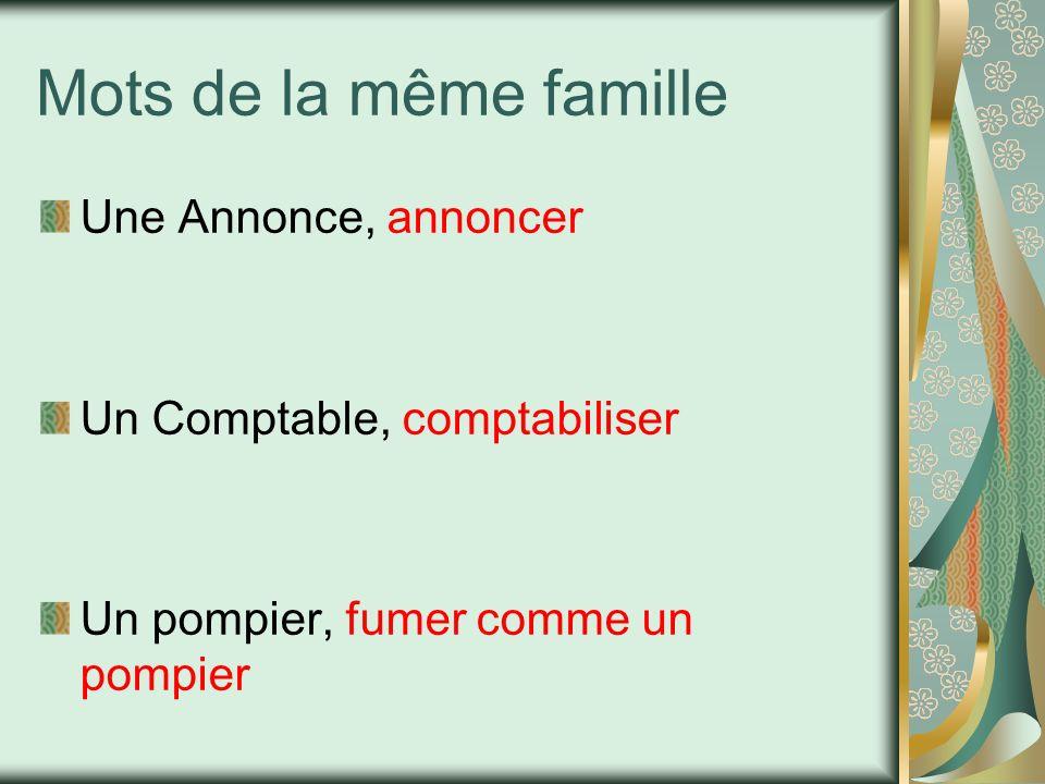 Mots de la même famille Une Annonce, annoncer Un Comptable, comptabiliser Un pompier, fumer comme un pompier
