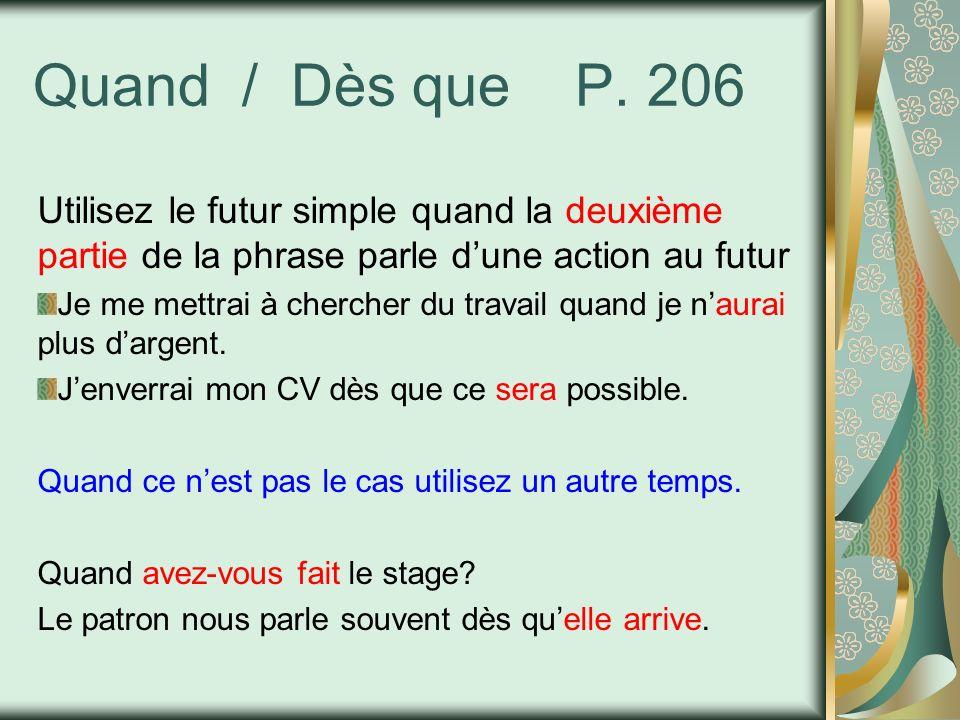 Quand / Dès que P. 206 Utilisez le futur simple quand la deuxième partie de la phrase parle dune action au futur Je me mettrai à chercher du travail q