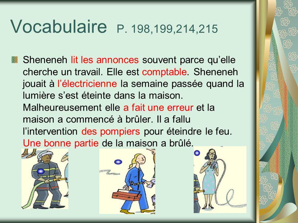 Vocabulaire P. 198,199,214,215 Sheneneh lit les annonces souvent parce quelle cherche un travail. Elle est comptable. Sheneneh jouait à lélectricienne