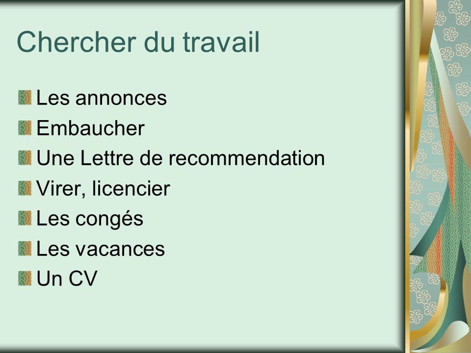 Chercher du travail Les annonces Embaucher Une Lettre de recommendation Virer, licencier Les congés Les vacances Un CV