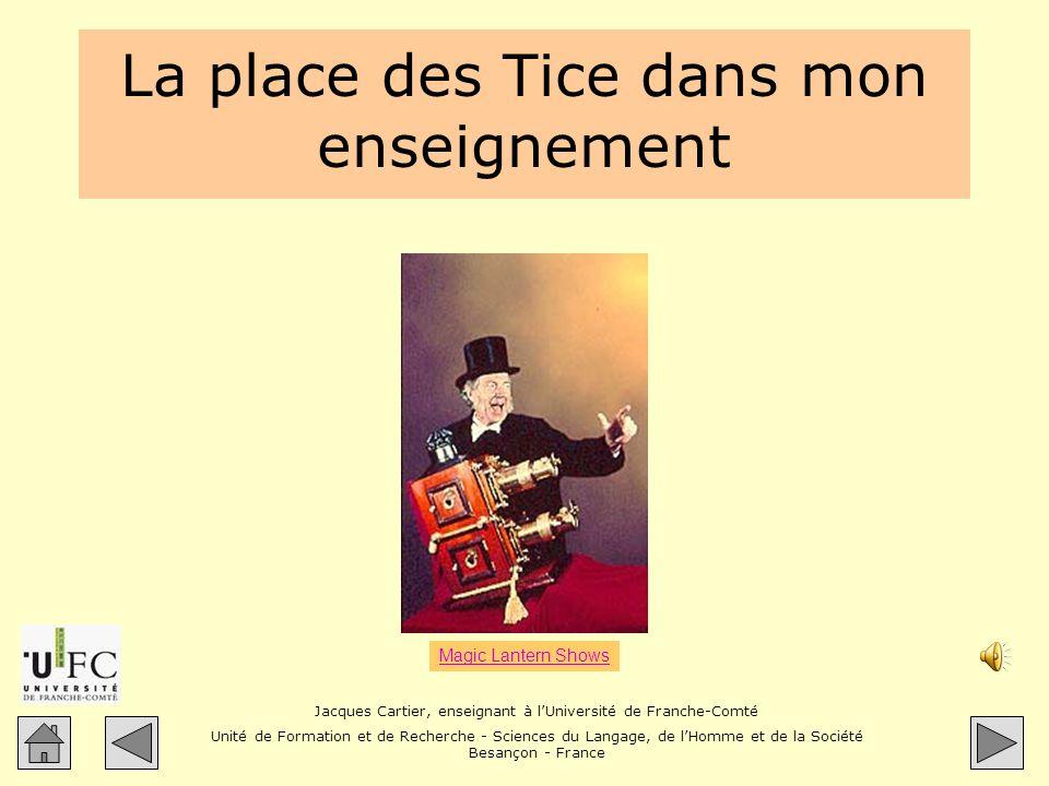 Jacques Cartier, enseignant à lUniversité de Franche-Comté Unité de Formation et de Recherche - Sciences du Langage, de lHomme et de la Société Besançon - France Diapositive 2 Quid des Tic .