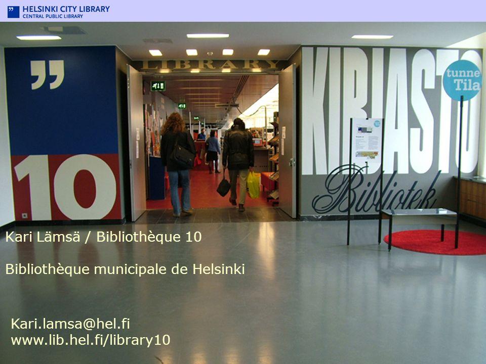 Library 10 Kari Lämsä / Bibliothèque 10 Bibliothèque municipale de Helsinki Kari.lamsa@hel.fi www.lib.hel.fi/library10