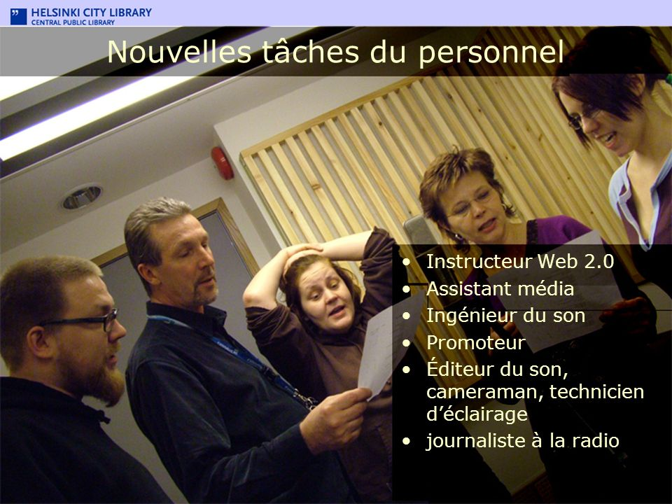 Instructeur Web 2.0 Assistant média Ingénieur du son Promoteur Éditeur du son, cameraman, technicien déclairage journaliste à la radio Nouvelles tâche