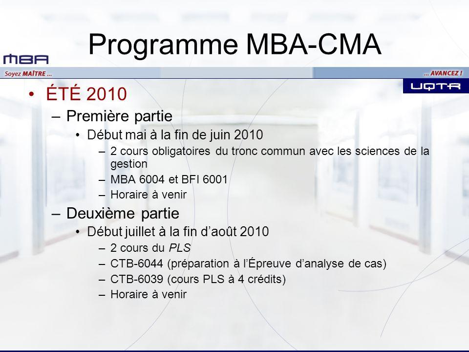 Programme MBA-CMA ÉTÉ 2010 –Première partie Début mai à la fin de juin 2010 –2 cours obligatoires du tronc commun avec les sciences de la gestion –MBA