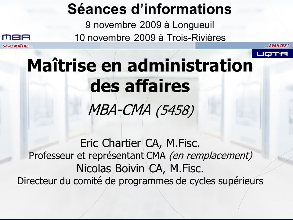 Maîtrise en administration des affaires MBA-CMA (5458) Eric Chartier CA, M.Fisc. Professeur et représentant CMA (en remplacement) Nicolas Boivin CA, M