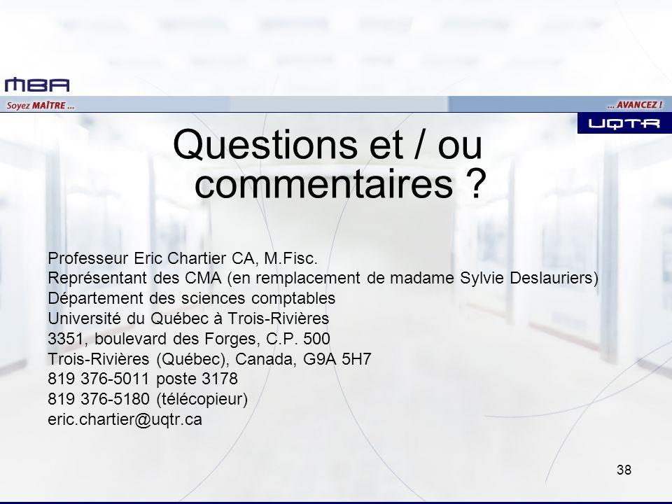 38 Questions et / ou commentaires ? Professeur Eric Chartier CA, M.Fisc. Représentant des CMA (en remplacement de madame Sylvie Deslauriers) Départeme