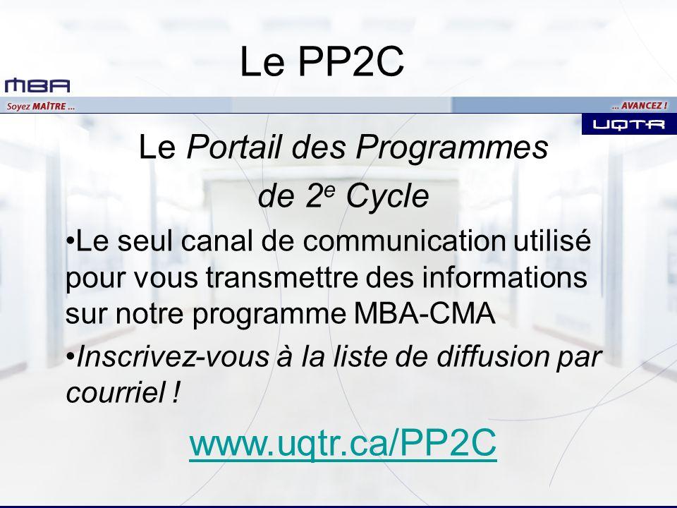 Le PP2C Le Portail des Programmes de 2 e Cycle Le seul canal de communication utilisé pour vous transmettre des informations sur notre programme MBA-CMA Inscrivez-vous à la liste de diffusion par courriel .