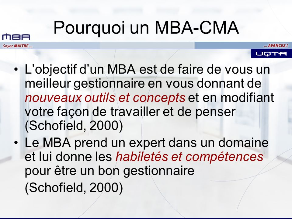 Pourquoi un MBA-CMA La demande sur le marché du travail: une réalité du monde des affaires et de léconomie Améliore les perspectives de carrière à long terme –Les MBA ont de meilleures rémunérations (Dugan, 1999, Schofield, 2000) –Les MBA ont des responsabilités plus grandes (Dugan, 1999) –Les MBA sont plus satisfaits des opportunités de promotion (Dugan, 1999; Sharon, 2001) Élargit les connaissances et les compétences des étudiants (Sharon, 2001) Un exemple concret: la fonction publique fédérale –Exige une maîtrise pour certains postes en comptabilité –Dans les autres cas, la rémunération est meilleure pour le détenteur dune maîtrise