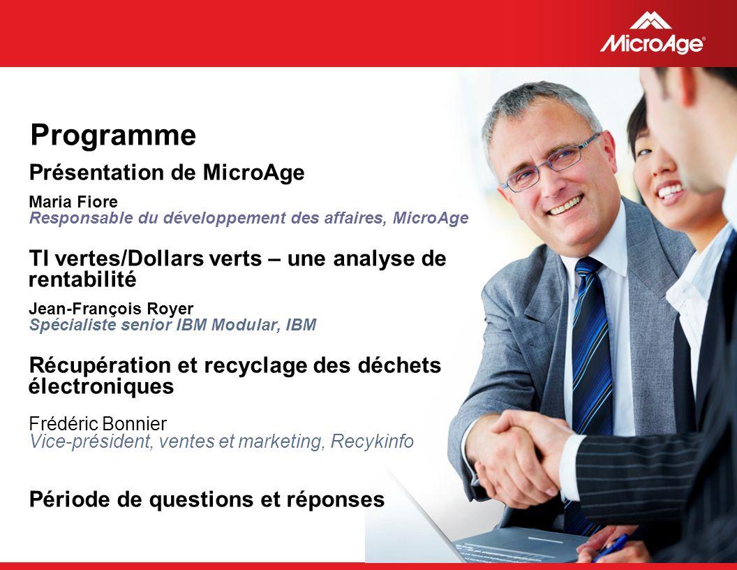 © 2006 MicroAge Programme Présentation de MicroAge Maria Fiore Responsable du développement des affaires, MicroAge TI vertes/Dollars verts – une analy