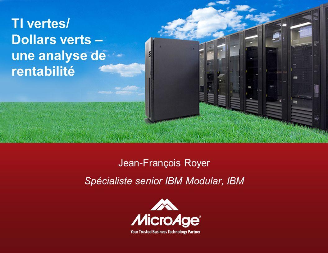Jean-François Royer Spécialiste senior IBM Modular, IBM TI vertes/ Dollars verts – une analyse de rentabilité