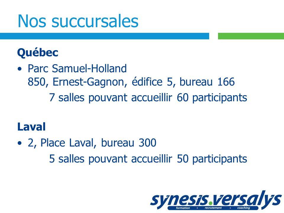 Nos succursales Québec Parc Samuel-Holland 850, Ernest-Gagnon, édifice 5, bureau 166 7 salles pouvant accueillir 60 participants Laval 2, Place Laval,
