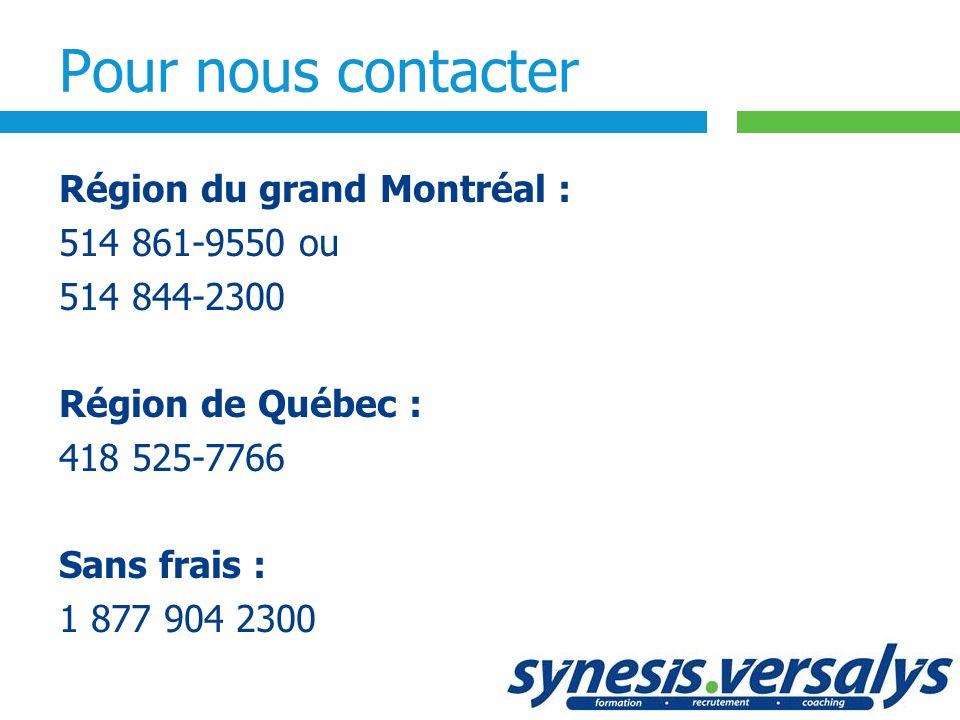 Pour nous contacter Région du grand Montréal : 514 861-9550 ou 514 844-2300 Région de Québec : 418 525-7766 Sans frais : 1 877 904 2300