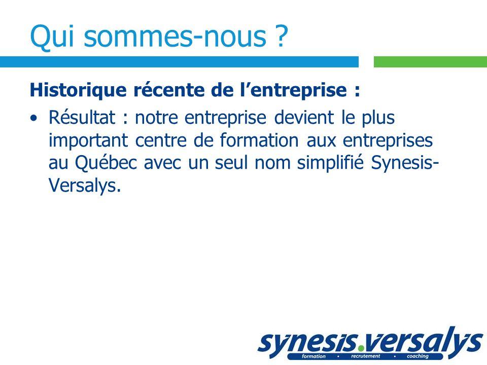 Synesis-Versalys en chiffres : 30 ans dexpérience en formation Équipe de 100 spécialistes en formation 4 succursales et 30 salles de formation au Québec Plus de 60 ordinateurs portables