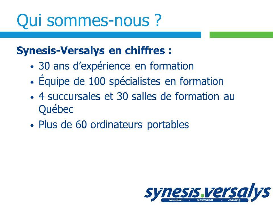 Synesis-Versalys en chiffres : 30 ans dexpérience en formation Équipe de 100 spécialistes en formation 4 succursales et 30 salles de formation au Québ