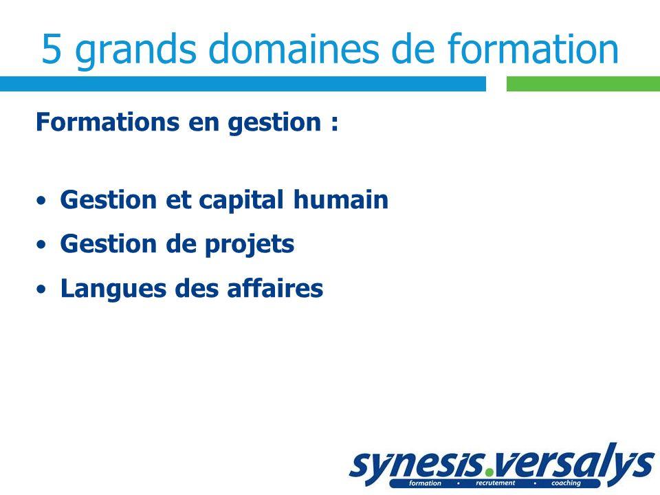 5 grands domaines de formation Formations en gestion : Gestion et capital humain Gestion de projets Langues des affaires