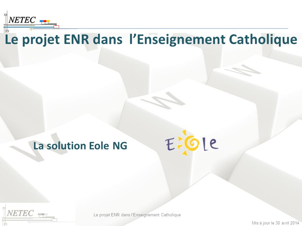 Mis à jour le 30 avril 2014 Le projet ENR dans lEnseignement Catholique La solution Eole NG
