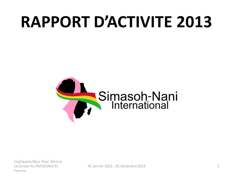 RAPPORT DACTIVITE 2013 01 Janvier 2013 - 31 Decembre 20131 Impliquons-Nous Pour Vaincre Le Cancer Au Mali:Enfant Et Femme