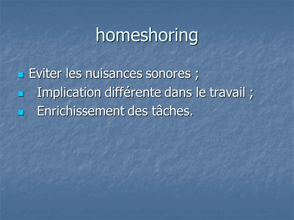 homeshoring Eviter les nuisances sonores ; Eviter les nuisances sonores ; Implication différente dans le travail ; Implication différente dans le trav