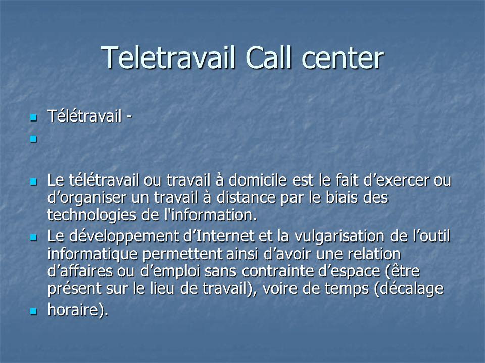 Teletravail Call center Télétravail - Télétravail - Le télétravail ou travail à domicile est le fait dexercer ou dorganiser un travail à distance par le biais des technologies de l information.