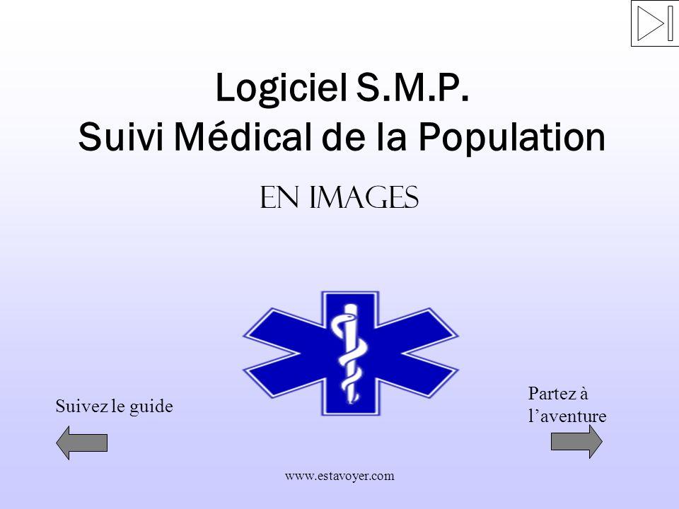 www.estavoyer.com Logiciel S.M.P. Suivi Médical de la Population En images Suivez le guide Partez à laventure