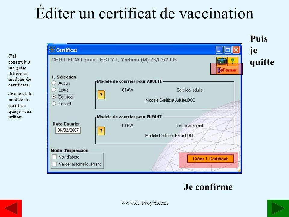 www.estavoyer.com Jai construit à ma guise différents modèles de certificats. Je choisis le modèle de certificat que je veux utiliser Je confirme Puis