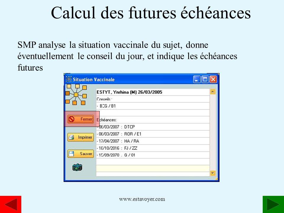 www.estavoyer.com SMP analyse la situation vaccinale du sujet, donne éventuellement le conseil du jour, et indique les échéances futures Calcul des fu