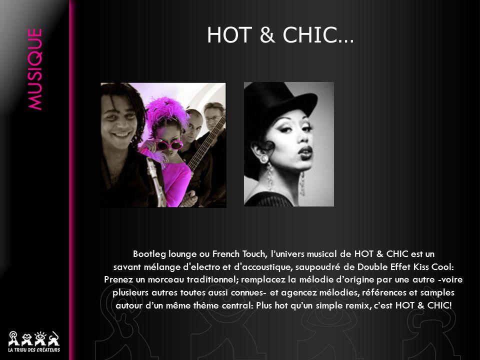 HOT & CHIC… Bootleg lounge ou French Touch, lunivers musical de HOT & CHIC est un savant mélange d'electro et d'accoustique, saupoudré de Double Effet