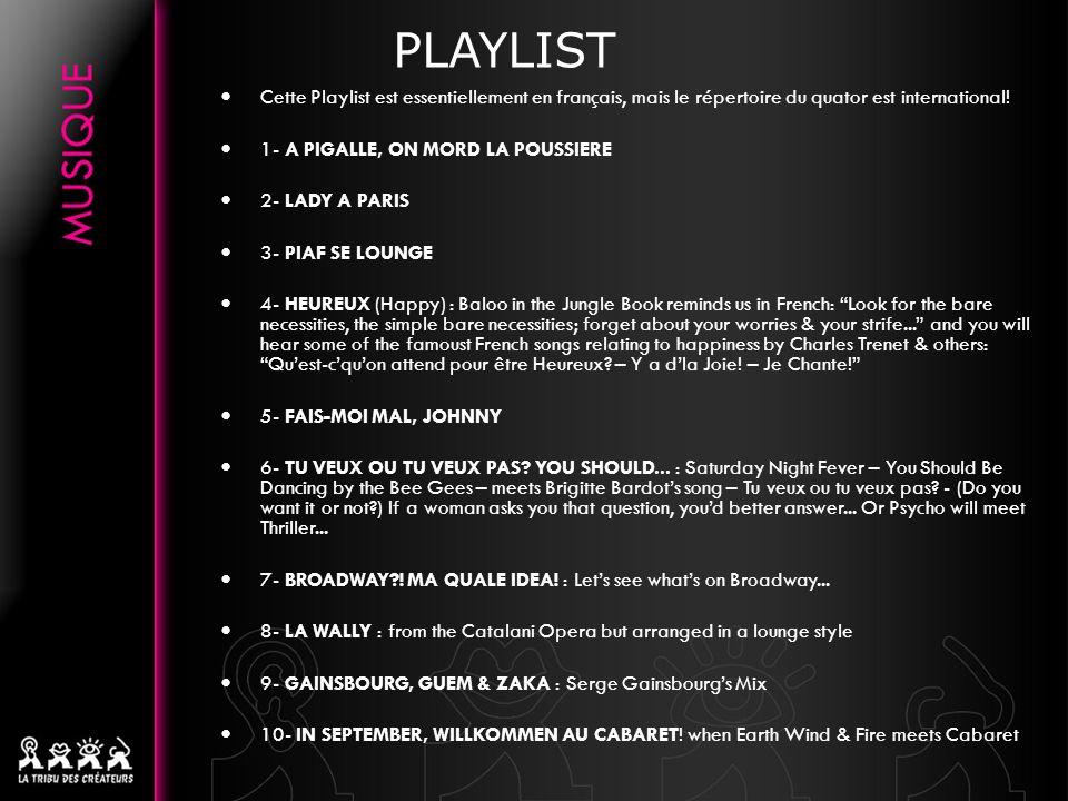 PLAYLIST Cette Playlist est essentiellement en français, mais le répertoire du quator est international! 1- A PIGALLE, ON MORD LA POUSSIERE 2- LADY A