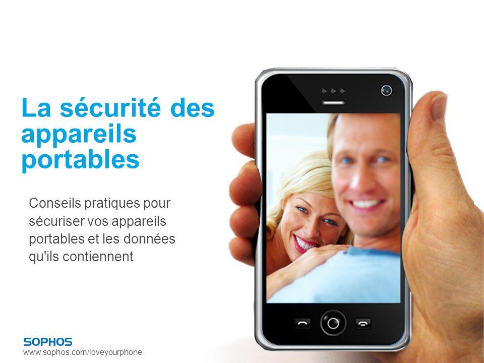 www.sophos.com/loveyourphone La sécurité des appareils portables Conseils pratiques pour sécuriser vos appareils portables et les données qu ils contiennent