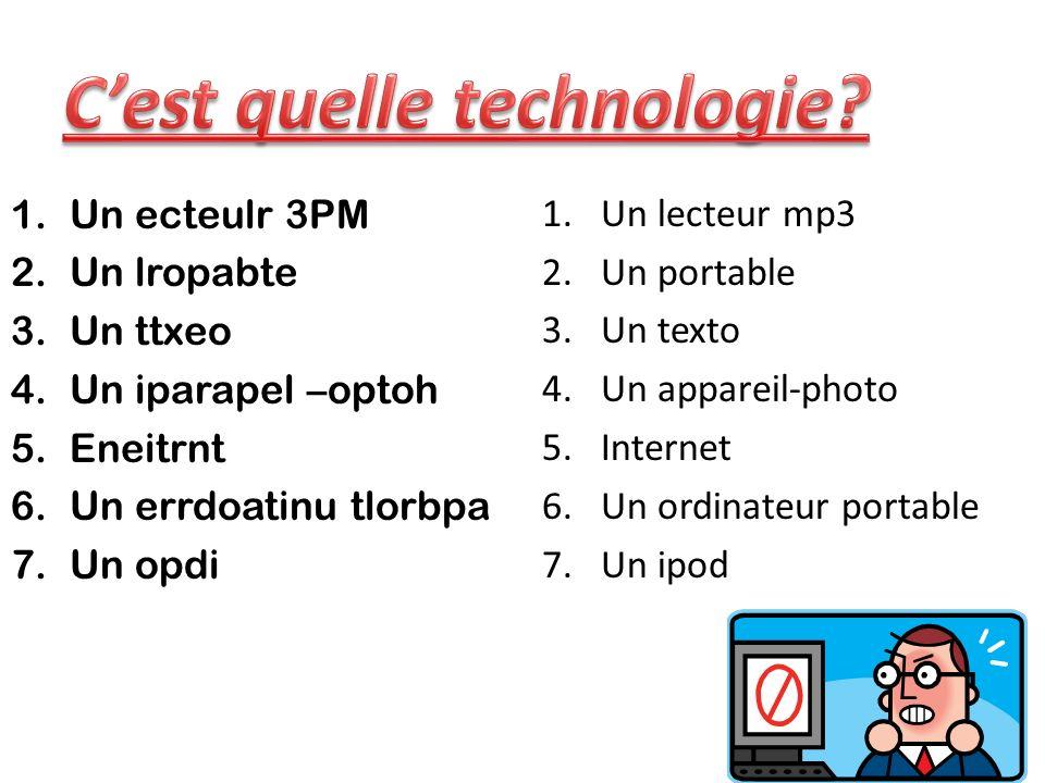 1.Un ecteulr 3PM 2.Un lropabte 3.Un ttxeo 4.Un iparapel –optoh 5.Eneitrnt 6.Un errdoatinu tlorbpa 7.Un opdi 1.Un lecteur mp3 2.Un portable 3.Un texto 4.Un appareil-photo 5.Internet 6.Un ordinateur portable 7.Un ipod
