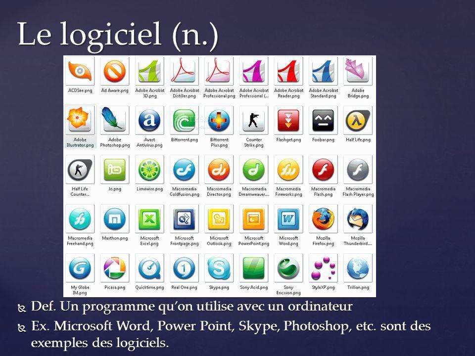 Def. Un programme quon utilise avec un ordinateur Def. Un programme quon utilise avec un ordinateur Ex. Microsoft Word, Power Point, Skype, Photoshop,