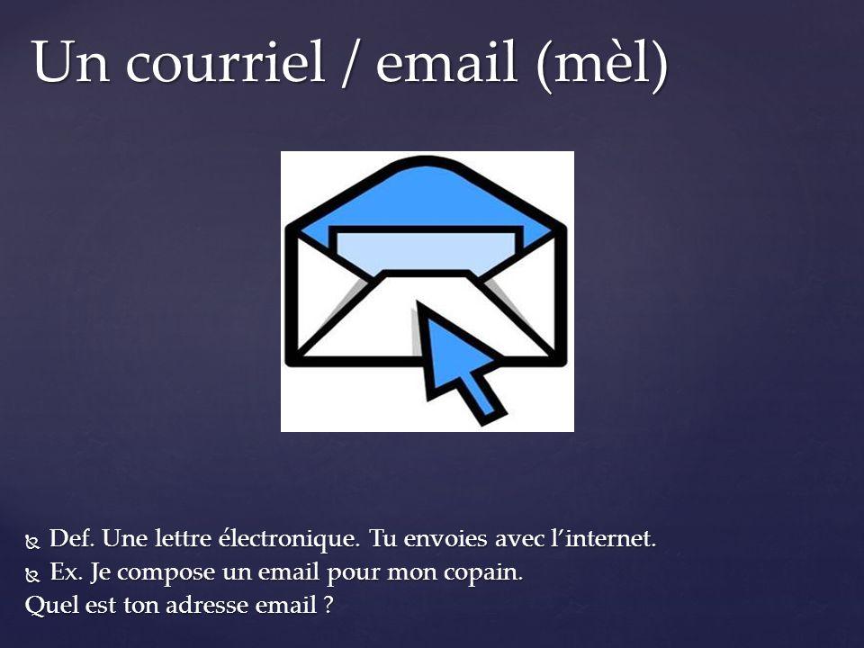 Def. Une lettre électronique. Tu envoies avec linternet. Def. Une lettre électronique. Tu envoies avec linternet. Ex. Je compose un email pour mon cop