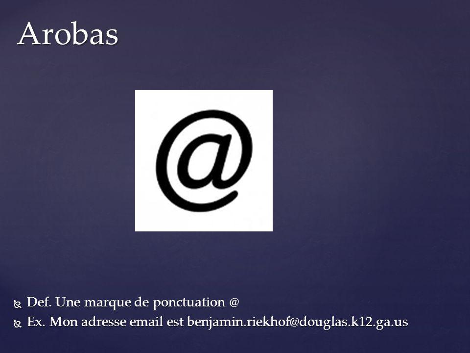 Def. Une marque de ponctuation @ Def. Une marque de ponctuation @ Ex. Mon adresse email est benjamin.riekhof@douglas.k12.ga.us Ex. Mon adresse email e