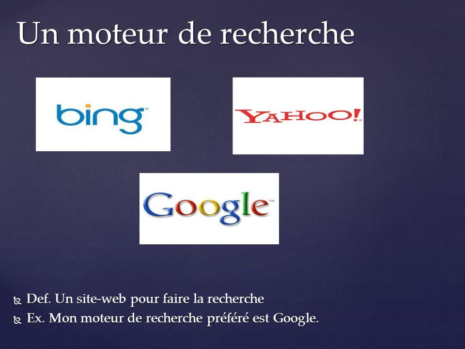 Def. Un site-web pour faire la recherche Def. Un site-web pour faire la recherche Ex. Mon moteur de recherche préféré est Google. Ex. Mon moteur de re
