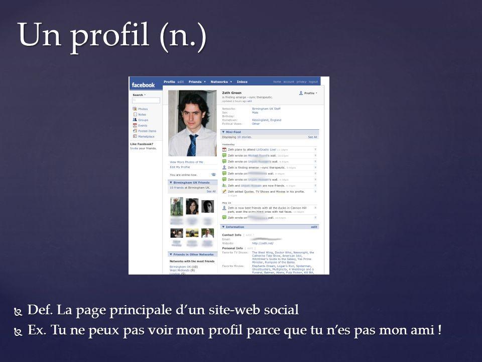 Def. La page principale dun site-web social Def. La page principale dun site-web social Ex. Tu ne peux pas voir mon profil parce que tu nes pas mon am