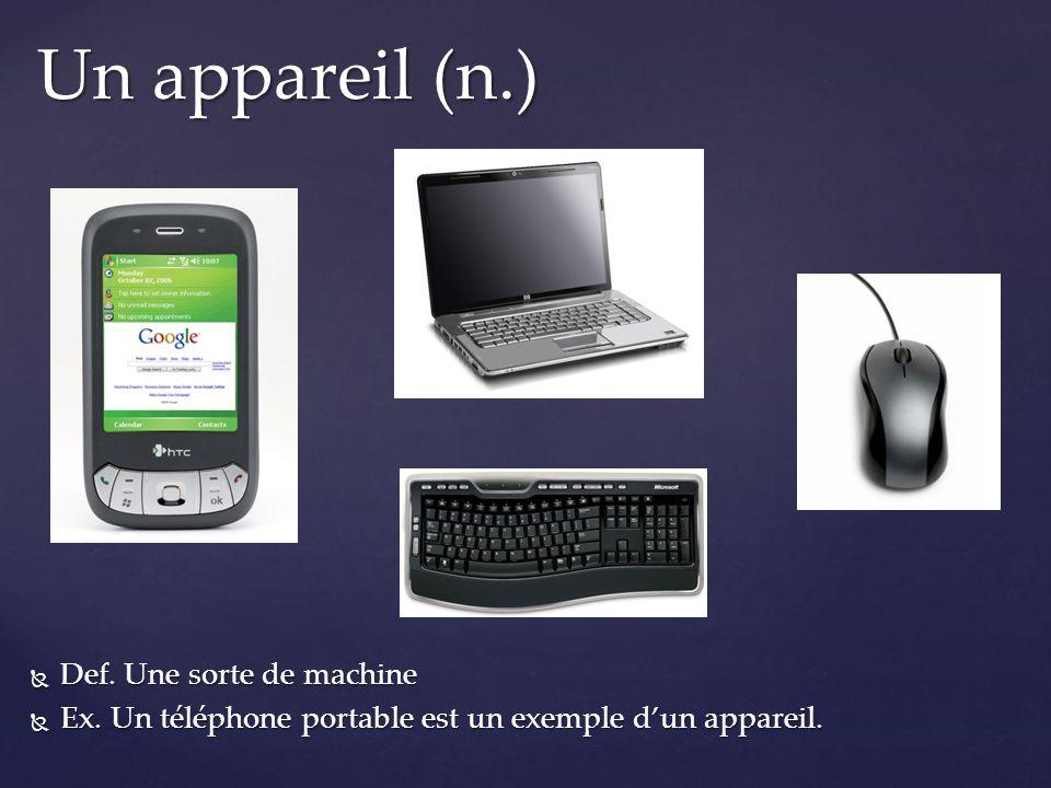 Def. Une sorte de machine Def. Une sorte de machine Ex. Un téléphone portable est un exemple dun appareil. Ex. Un téléphone portable est un exemple du